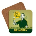 Don't Worry Be Hoppy Coaster